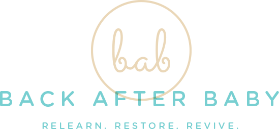 Back After Baby : Relearn. Restore. Revive.
